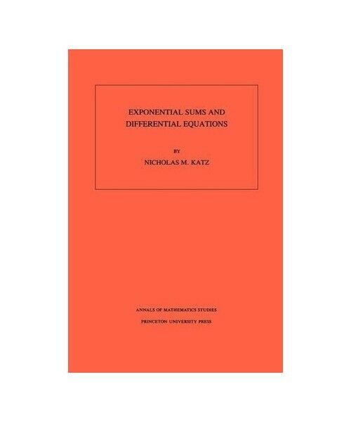 """Nicholas M. Katz """"Exponential Sums and Differential Equations. (AM-124), Volume"""
