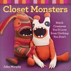 Closet Monsters : Stitch Creatures You'll Love from Clothing You Don't by John Murphy (2010, Paperback)