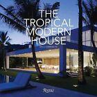The Tropical Modern House by Raul A. Barreneche (Hardback, 2011)