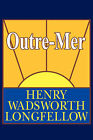 Outre-Mer; A Pilgrimage Beyond the Sea by Henry Wadsworth Longfellow (Paperback / softback, 2008)