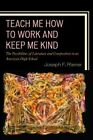 Teach Me How to Work and Keep Me Kind: The Possibilities of Literature and Composition in an American High School by Joseph F. Riener (Hardback, 2015)
