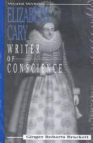 Elizabeth Cary : Writer of Conscience by Brackett, Ginger Roberts