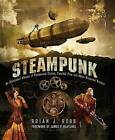 Steampunk: An Illustrated History of Fantastical Fiction, Fanciful Film and Other Victorian Visions by Brian J Robb (Paperback / softback, 2015)