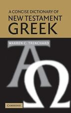 A Concise Dictionary of New Testament Greek by Warren C. Trenchard (2003,...