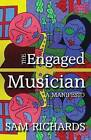 The Engaged Musician: A Manifesto by Sam Richards (Paperback, 2013)