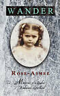 Wander: Memories of a Quebec Backwoods Girlhood by Rose Aimee (Paperback / softback, 2010)