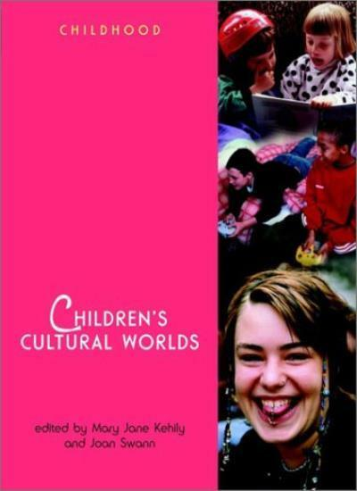 Childrens Cultural Worlds (Wiley & OU Childhood) By Mary Jane Kehily, Joan Swan