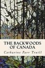 The Backwoods of Canada by Catharine Parr Traill (Paperback / softback, 2015)