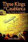 Three Kings of Casablanca The Trek to Treasure by Rock DiLisio 9780595660384