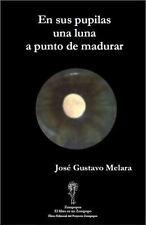 En sus pupilas una luna a punto de madurar (Spanish Edition)