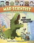 Mad Scientist Academy: The Dinosaur Disaster by Matthew McElligott (Hardback, 2015)