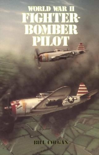 World War II Fighter Bomber Pilot - Paperback By Bill Colgan - GOOD