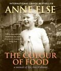 The Colour of Food: A Memoir of Life, Love & Dinner by Anne Else (Paperback, 2014)