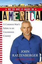 We've Got it Made in America: A Common Man's Salute to an Uncommon Country, John