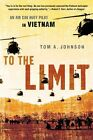 To the Limit: An Air Cav Huey Pilot in Vietnam by Tom A Johnson (Paperback / softback, 2012)
