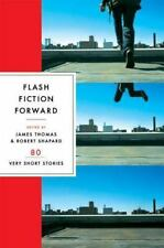 Flash Fiction Forward : 80 Very Short Stories by James Thomas and Robert Shapard (2006, Paperback)