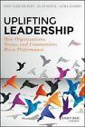 Uplifting Leadership: How Organizations, Teams, and Communities Raise Performance by Alma Harris, Alan Boyle, Andy Hargreaves (Hardback, 2014)
