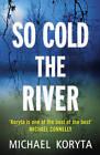 So Cold The River by Michael Koryta (Hardback, 2010)
