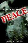You Shall Not Have Peace by Joseph C Idigo (Paperback / softback, 2001)