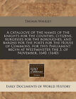 A Catalogve of the Names of the Knights for the Counties, Citizens, Burgesses for the Boroughes, and Barons for the Ports for the House of Commons, for This Parliament Begvn at Westminster the 3. of November, 1640. (1640) by Thomas Walkley (Paperback / softback, 2010)