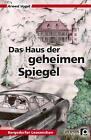 Das Haus der geheimen Spiegel von Arwed Vogel (2015, Taschenbuch)