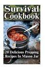 Survival Cookbook: 20 Delicious Prepping Recipes in Mason Jar: (Prepper's Guide, Prepper's Cookbook) by Charlotte Cook (Paperback / softback, 2016)