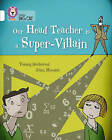 Our Head Teacher is a Super-Villain: Band 10/White (Collins Big Cat) by Tommy Donbavand (Paperback, 2015)