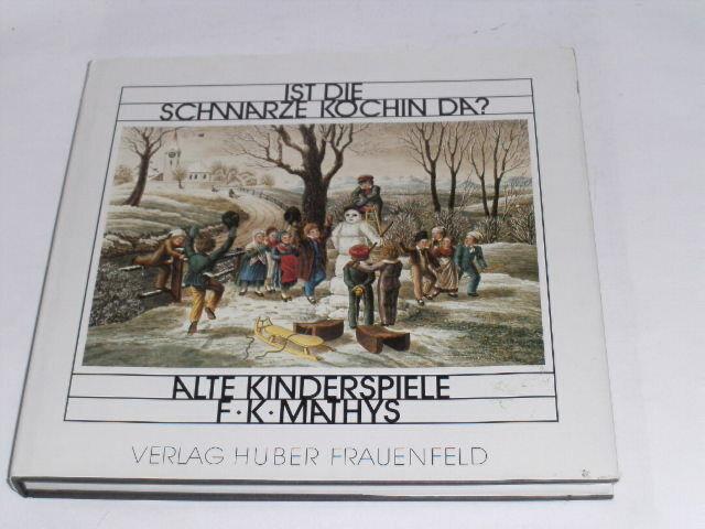 Mathys, Fritz K.: Ist die schwarze Köchin da? Alte Kinderspiele