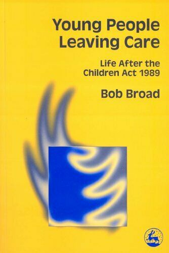 Young People Leaving Care: Life After the Children Act... by Bob Broad Paperback