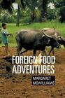 Foreign Food Adventures by Margaret McWilliams Ph D R D (Paperback / softback, 2013)