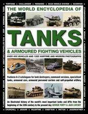 The World Encyclopedia of Tanks and Armoured Fighting Vehicles : Over 400 Vehicles and 1200 Wartime and Modern Photographs by George Forty and Jack Livesey (2017, Hardcover)