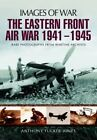 The Eastern Front Air War 1941 - 1945 by Anthony Tucker-Jones (Paperback, 2016)