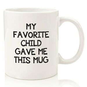My Favorite Child Gave Me This Funny Coffee Mug - Best Mom & Dad Christmas Gifts