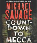 Countdown to Mecca: A Thriller by Michael Savage (CD-Audio, 2015)