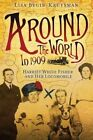 Around the World in 1909 - Harriet White Fisher and Her Locomobile by Lisa Begin-Kruysman (Paperback / softback, 2014)