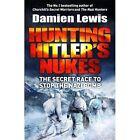 Hunting Hitler's Nukes: The Secret Mission to Sabotage Hitler's Deadliest Weapon by Damien Lewis (Hardback, 2016)