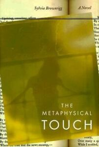 The Metaphysical Touch : A Novel by Sylvia Brownrigg (1999, Hardcover)