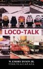 Loco-talk 9781403309044 by W. Emory Dyson Jr Paperback