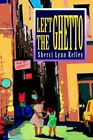 Left The Ghetto 9780595317950 by Sherri Lynn Kelley Book