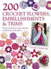 200 Crochet Flowers, Embellishments & Trims: 200 Designs to Add a Crocheted Finish to All Your Clothes and Accessories by Claire Crompton (Paperback, 2011)