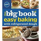 Pillsbury the Big Book of Easy Baking With Refrigerated Dough by Pillsbury (Paperback, 2014)