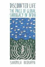 Discounted Life : The Price of Global Surrogacy in India by Sharmila Rudrappa...