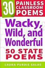 Wacky, Wild, and Wonderful: 50 State Poems by Laura Purdie Salas (Paperback / softback, 2015)
