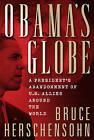 Obama's Globe: A President's Abandonment of US Allies Around the World by Bruce Herschensohn (Hardback, 2012)