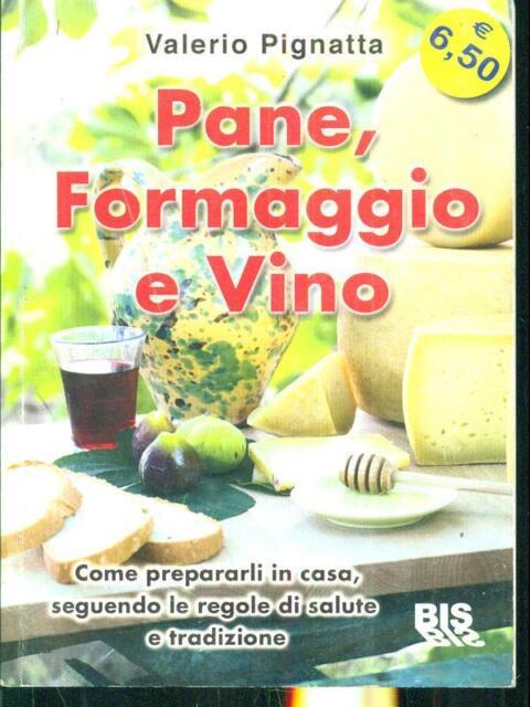 PANE, FORMAGGIO E VINO  VALERIO PIGNATTA BIS 2011 ALIMENTAZIONE
