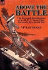 Above the Battle: The Personal Recollections of an R. F. C. Scout Pilot During the First World War by Vivian Drake (Hardback, 2013)