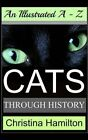 Cats Through History - An Illustrated A-Z by Christina Hamilton (Paperback / softback, 2014)