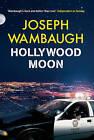 Hollywood Moon by Joseph Wambaugh (Hardback, 2010)