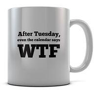 After Tuesday, Even The Calendar Says WTF Mug Cup Gift Idea Present Coffee Tea