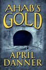 Ahab's Gold 9781448929320 by April Danner Paperback